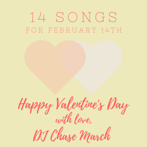 DJ Chase March - 14 Songs for February 14th
