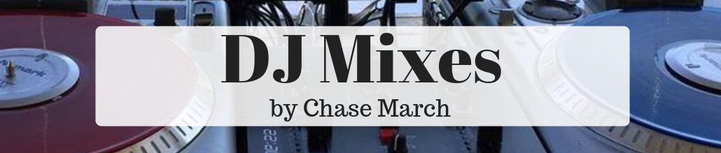DJ Mixes - Chase March DJ Services