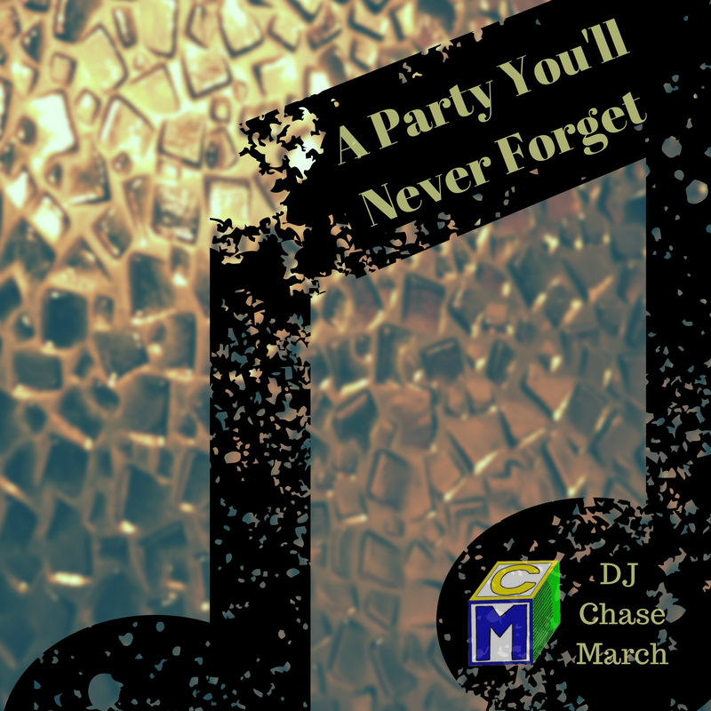 A Party You'll Never Forget Mixtape - Chase March DJ Services