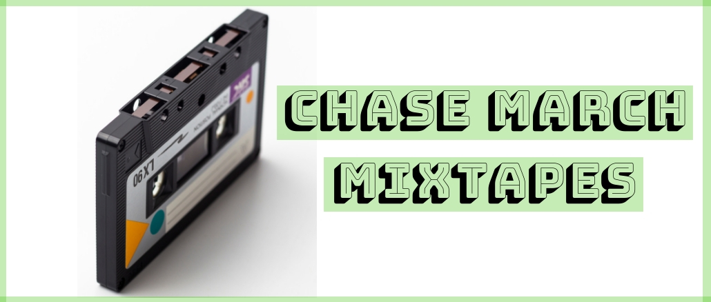 Chase March Mixtapes